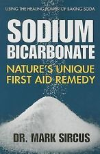 Sodium Bicarbonate : Nature's Unique First Aid Remedy by Mark Sircus (2014,...