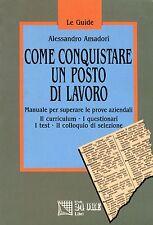 Alessandro Amadori COME CONQUISTARE UN POSTO DI LAVORO