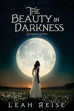 The Beauty in Darkness: A Vampire Story by Reise, Leah -Paperback