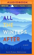 All the Winters After : A Novel by Seré Prince Halverson (2017, MP3 CD,...