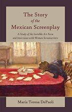 The Story of the Mexican Screenplay: A Study of the Invisible Art Form-ExLibrary