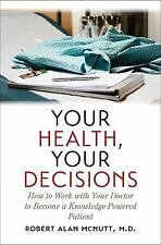 Your Health, Your Decisions : How to Work with Your Doctor to Become a...