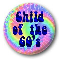 CHILD OF THE 60'S - 1 inch / 25mm Button Badge - Sixties 50th Hippy Novelty