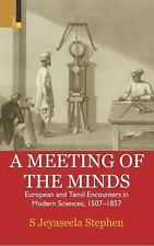 A Meeting of the Minds : European and Tamil Encounters in Modern Sciences,...