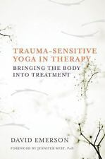 Trauma-Sensitive Yoga in Therapy : Bringing the Body into Treatment by David...