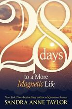 28 Days to a More Magnetic Life by Sandra Anne Taylor (2009, Paperback)