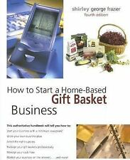 How to Start a Home-Based Gift Basket Business by Shirley George Frazier (2006,