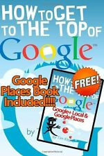 How to Get to the Top of Google : The Plain English Guide to SEO (Including...