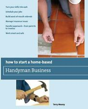 How to Start a Home-Based Handyman Business : Turn Your Skills into Cash -...