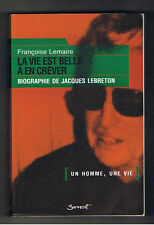 LA VIE EST BELLE A EN CREVER BIOGRAPHIE DE JACQUE LEBRETON FRANCOISE LEMAIRE