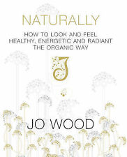 Jo Wood, Jane Ross-Macdonald Naturally: How to Look and Feel Healthy, Energetic