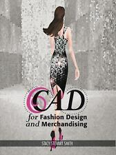 CAD for Fashion Design and Merchandising by Stacy Stewart Smith (2013,...