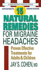 15 Natural Remedies for Migraine Headaches, Jay S. Cohen