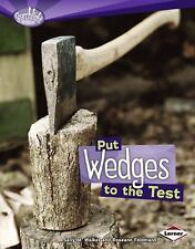Put Wedges to the Test (Searchlight Books: How Do Simple Machines Work-ExLibrary