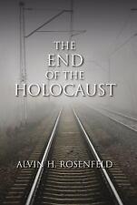 The End of the Holocaust by Alvin H. Rosenfeld (2011, Hardcover)