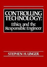 Controlling Technology: Ethics and the Responsible Engineer-ExLibrary