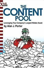 The Content Pool : Leveraging Your Company's Largest Hidden Asset by Alan J....