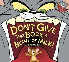 Tom and Jerry Ser.: Don't Give This Book a Bowl of Milk! by Benjamin Bird...