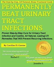Permanently Beat Urinary Tract Infections : Proven Step-By-Step Cure for...