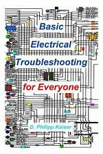 Basic Electrical Troubleshooting for Everyone by D. Philipp Kaiser (2014,...