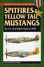 Spitfires & Yellow Tail Mustangs: The U.S. 52nd Fighter Group in WWII (Stackpole
