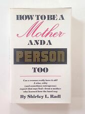 How to Be a Mother and a Person, Too by Shirley Radl (1979, Hardcover)