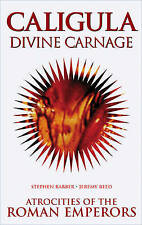 Caligula: Divine Carnage: Atrocities of the Roman Emperors (Solar Blood History)