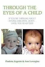 Through the Eyes of a Child : If You¿re Thinking about Having Children, Don¿t...