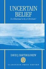 Uncertain Belief : Is It Rational to Be a Christian? by David J. Bartholomew...