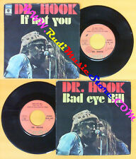 LP 45 7'' DR.HOOK If not you Bad eye bill 1976 italy CAPITOL 85045 no cd mc dvd