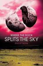 Where the Rock Splits the Sky by Philip Webb (2014, Hardcover)