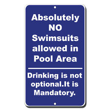 Absolutely No Swimsuits In Pool Drinking Mandatory Novelty Funny Metal Sign