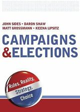 Campaigns and Elections : Rules, Reality, Strategy, Choice by Keena Lipsitz,...