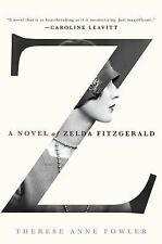 Z : A Novel of Zelda Fitzgerald by Therese Anne Fowler (2013, Hardcover)