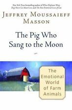 The Pig Who Sang to the Moon: The Emotional World of Farm Animals, Masson, Jeffr