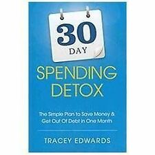 30 Day Spending Detox: the Simple Plan to Save Money and Get Out of Debt in...