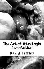 The Art of Strategic Non-Action : Learning to Go with the Flow by David...