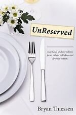 UnReserved : How God?s Unreserved Love Calls Us to Unreserved Devotion to Him...