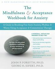 The Mindfulness and Acceptance Workbook for Anxiety: A Guide to Breaking Free f