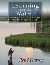 Learning from the Water : Fishing Tactics and Fly Designs for the Toughest Trou…