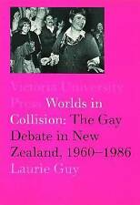 Worlds in Collision: The Gay Debate in New Zealand, 1960-1984 by Guy PhD, Lauri