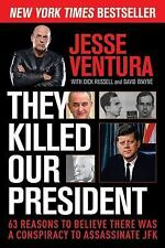 They Killed Our President : 63 Reasons to Believe There Was a Conspiracy to Assa
