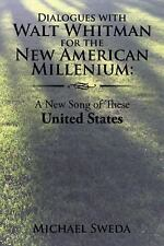 Dialogues with Walt Whitman for the New American Millenium: : A New Song of...