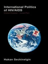 International Politics of HIVAIDS: Global Disease-Local Pain