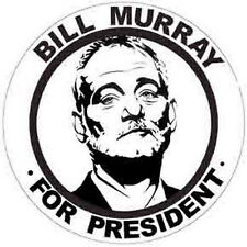 """"""" BILL MURRAY  -  For President """"      Funny  Political  Bumper Sticker/Decal"""