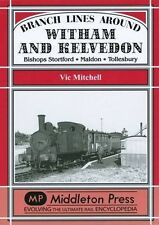 Branch Lines Around Witham and Kelvedon: Bishops Stortford, Maldon,...