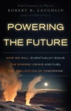 Powering the Future : How We Will (Eventually) Solve the Energy Crisis and...