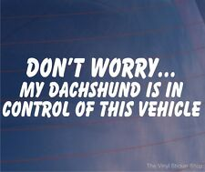 DON'T WORRY MY DACHSHUND IS IN CONTROL OF THIS VEHICLE Funny Dog Car/Van Sticker