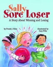 Sally Sore Loser : A Story about Winning and Losing by Frank J. Sileo (2012,...