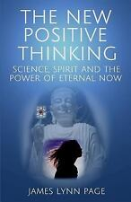 The New Positive Thinking : Science, Spirit and the Power of Eternal Now by...